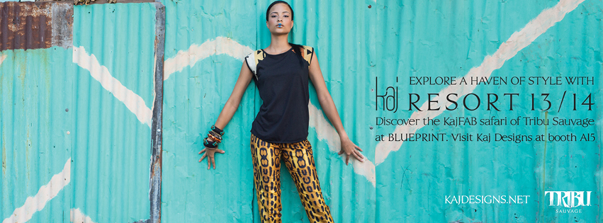 Explore a haven of style with Kaj Resort 13/14 at BLUEPRINT. Visit Kaj Designs at booth A15. Discover the KajFAB safari of Tribu Sauvage.